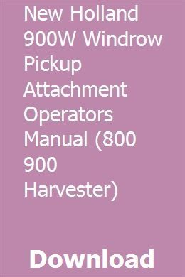 New Holland 900w Windrow Pickup Attachment Operators Manual 800 900 Harvester New Holland New Holland Tractor Harvester
