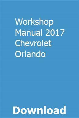 Workshop Manual 2017 Chevrolet Orlando Chevrolet Orlando Chevrolet Workshop