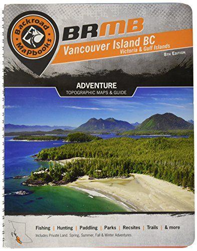 Download Pdf Vancouver Island Backroad Mapbook Backroad Mapbook Vancouver Coast Mountains Free Epub Mobi Ebooks Vancouver Island Vancouver Winter Adventure