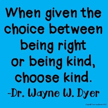 When Given The Choice Between Being Right Or Being Kind Choose