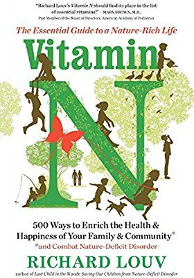 Vitamin N The Essential Guide To A Nature Rich Life Richard Louv 9781616205782 Amazon Com Books Nature Deficit Disorder Richard Louv Rich Life