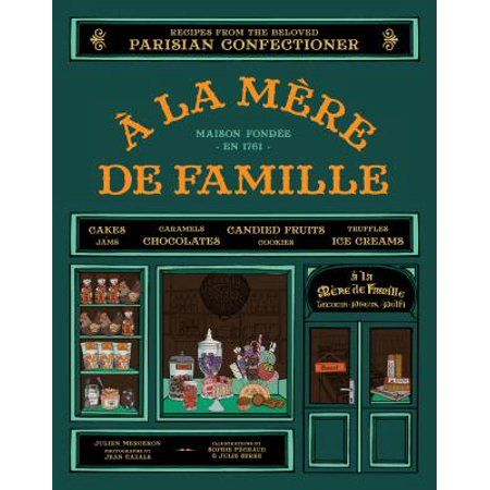 A La Mere De Famille Recipes From The Beloved Parisian Confectioner Hardcover Walmart Com French Cooking Cookbook Books