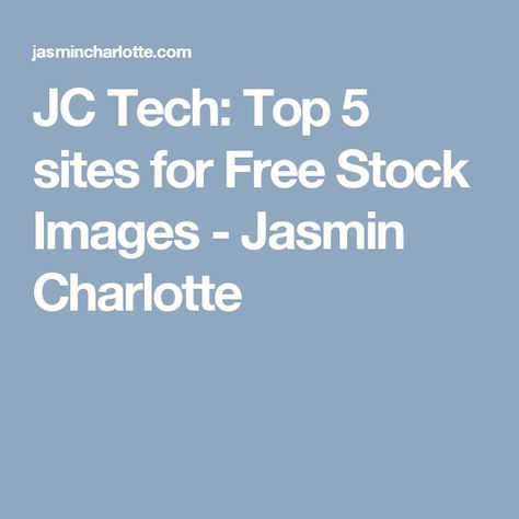 JC Tech: Top 5 sites for Free Stock Images - Jasmin Charlotte