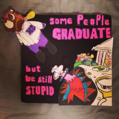 Some Peple Graduate But Be Still Stupid Graduation Cap Made By Yo Kanye West Graduation Cap High School Graduation Cap Decoration Graduation Cap Decoration