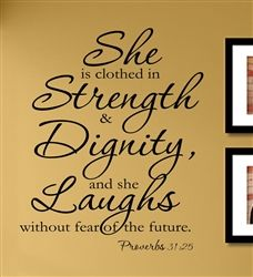 She is clothed in strength & dignity, and she laughs without fear of the future. Proverbs 31:25 Vinyl Wall Art Decal Sticker $12.99