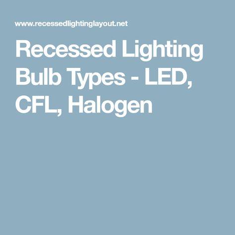 Recessed Lighting Bulb Types Led Cfl Halogen Lighting