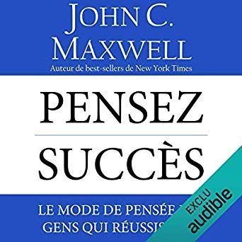 Pensez Succes Le Mode De Pensee Des Gens Qui Reussissent Je Pense A Toi Livres Sur La Confiance En Soi Leadership