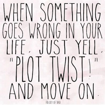 """Job & Work Motivation quote When something goes wrong in your life, just yell """"Plot twist!"""" and move on. The quote Description When something goes wrong Now Quotes, Life Quotes Love, Great Quotes, Humor Quotes, Happy Quotes, Funny Life Quotes, Quote Life, Life Humor, Funny Quotes About Happiness"""