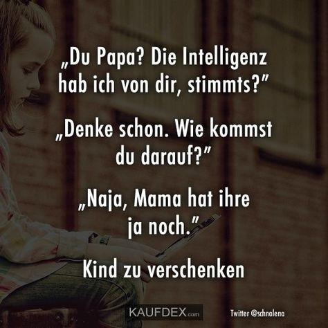 """""""Du Papa? Die Intelligenz hab ich von dir, stimmts?"""" """"Denke - #DENKE #die #Dir #du #hab #ich #Intelligenz #Papa #stimmts #von #wallpaper"""