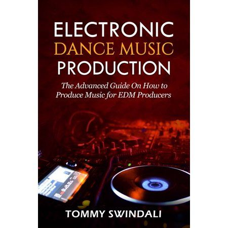 Electronic Dance Music Production The Advanced Guide On How To Produce Music For Edm Producers Paperback Walmart Com In 2021 Electronic Dance Music Dance Music Edm