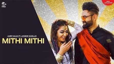 Mithi Mithi Song Mp3 Download Amrit Maan Ft Jasmine Sandlas Punjabi Top Trending Songs Songs Dj Songs