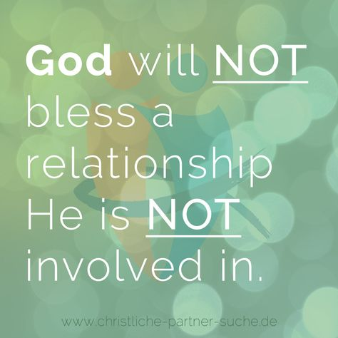 God will NOT bless a relationship He is NOT involved in.