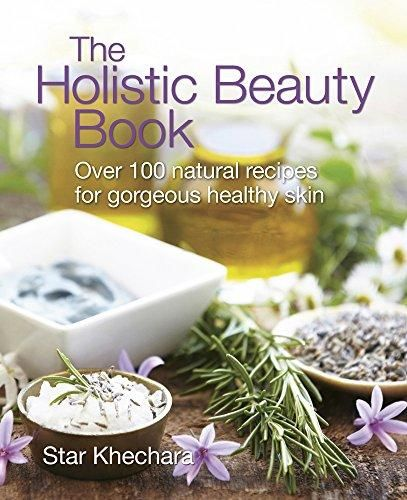 Download Pdf The Holistic Beauty Book With Over 100 Natural Recipes For Holistic Beauty Beauty Book Skin Care Recipes