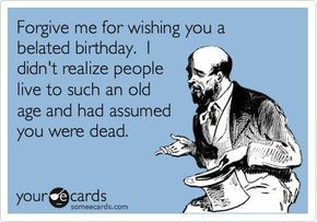 Happy Belated Birthday Google Search In 2020 Birthday Quotes Funny Birthday Humor Ecards Funny
