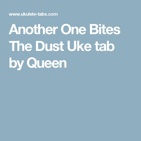 Another One Bites The Dust Uke Tab By Queen Uke Tabs Ukulele Songs
