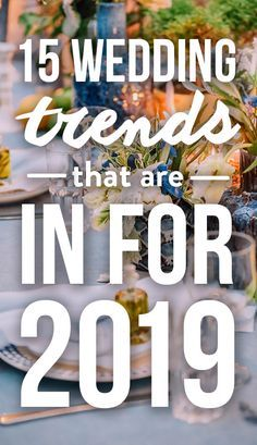 If you're planning a wedding for 2019, it's important to know what's in and what's not. According to experts, these 15 trends will be hot next year.