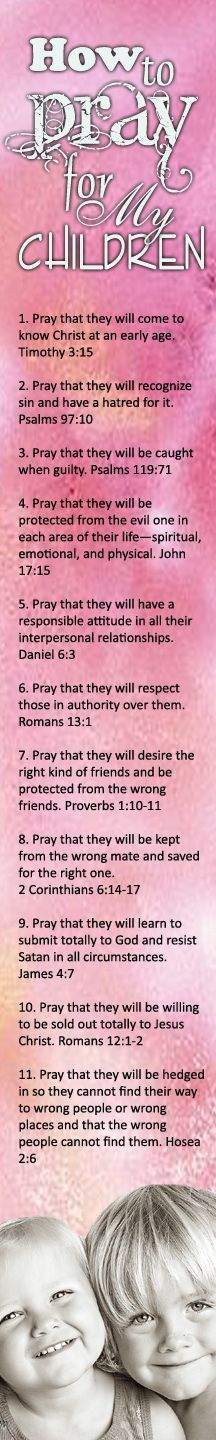Have you ever wondered how to pray for your children? Where do you begin as a parent? Use this as a guide, but also ask the Holy Spirit to guide you.