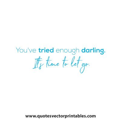 You Ve Tried Enough Darling It S Time To Let Go Go For It Quotes Darling Quotes Inspiring Quotes About Life