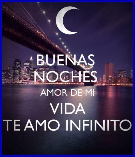 Buenas Noches Amor De Mi Vida Te Amo Infinito Good Night Quotes Amor Quotes Buena
