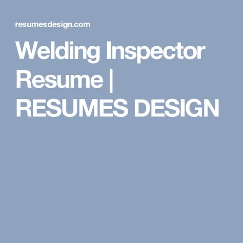 Welding Inspector Resume RESUMES DESIGN resume of welding - pipeline welder sample resume