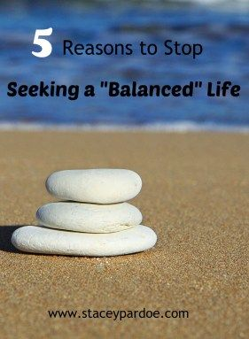 5 Reasons To Stop Seeking A Balanced Life Stacey Pardoe Motivational Memes Life Balance Encouragement