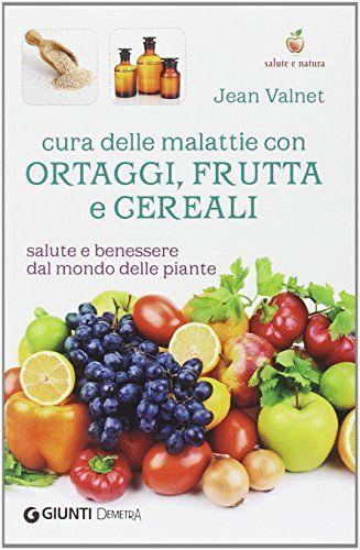 Cura Delle Malattie Con Ortaggi Frutta E Cereali Salute E Benessere Dal Mondo Delle Piante Ebook Download Gratis Libri Fruit Food Shopping Basket