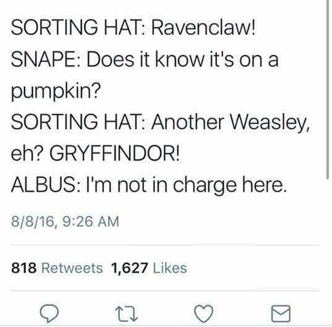 """Tweet that reads, """"Sorting hat: Ravenclaw! Snape: Does it know it's on a pumpkin? Sorting hat: Another Weasley, eh? Gryffindor! Albus: I'm not in charge here"""""""