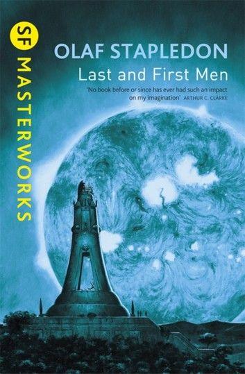 Last And First Men Ebook By Olaf Stapledon Rakuten Kobo Sf Masterworks Sci Fi Books Science Fiction Novels