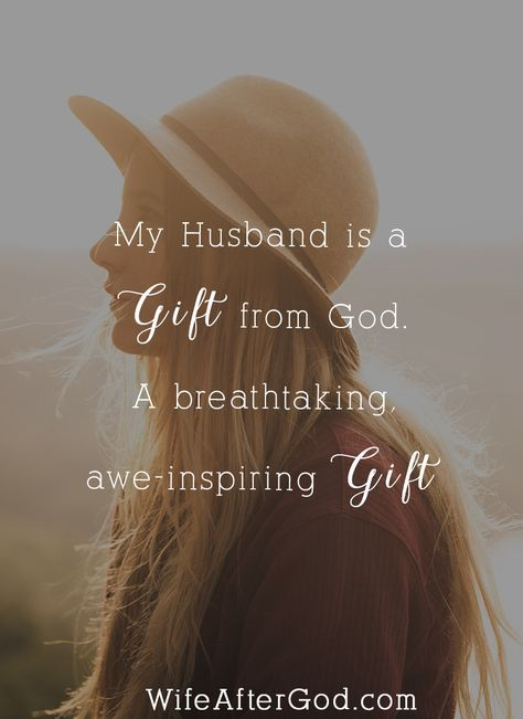 My husband is a gift from God, a breathtaking, awe-inspiring gift.