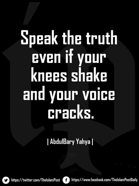 Speak The Truth Even If Your Knees Shake And Your Voice Cracks Abdulbary Yahya Islamic Quotes Quran Quotes Reality Quotes