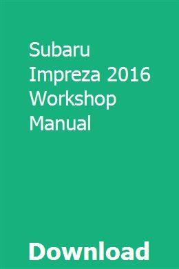 Subaru Impreza 2016 Workshop Manual Subaru Impreza Subaru Impreza