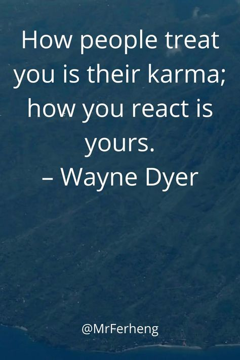 How people treat you is their karma; how you react is yours. This is a great karma quote by Wayne Dyer.  Sometimes we make karma by treating other people and how they treat us. #karma #karmaquote #quotesaboutkarma