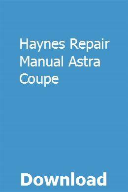 Haynes Repair Manual Astra Coupe Repair Manuals Chilton Repair Manual Teacher Guides