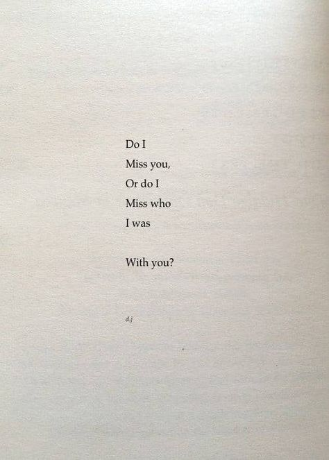 do i miss you or do i miss who i was with you ?