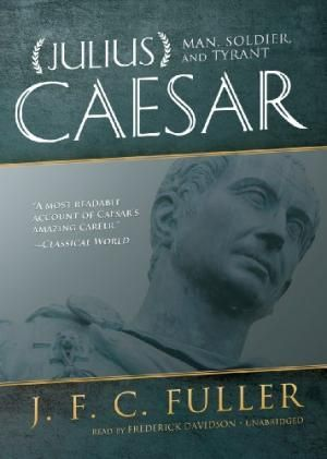 Julius Caesar Man Soldier And Tyrant J F C Fuller Julius Soldier Man
