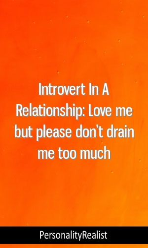 Introvert In A Relationship: Love me but please don't drain me too