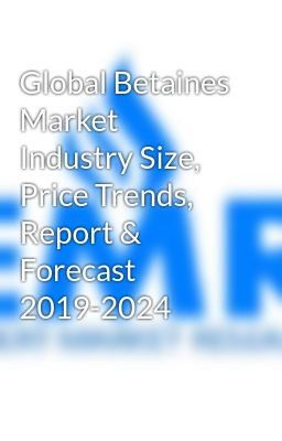 Global Betaines Market Industry Size, Price Trends, Report
