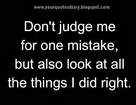 Don T Judge Me For One Mistake Your Quotes Diary Judge Quotes Mistake Quotes Be Yourself Quotes