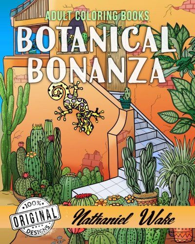 Adult Coloring Book Botanical Bonanza 60 Images Floral For Adults With LandscapesWater And Desert Garden Scenes 2017 AMAZON BEST SELLING