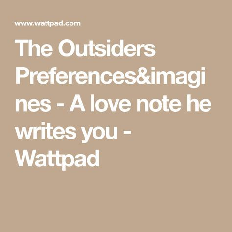 The Outsiders Preferences&imagines - A love note he writes you