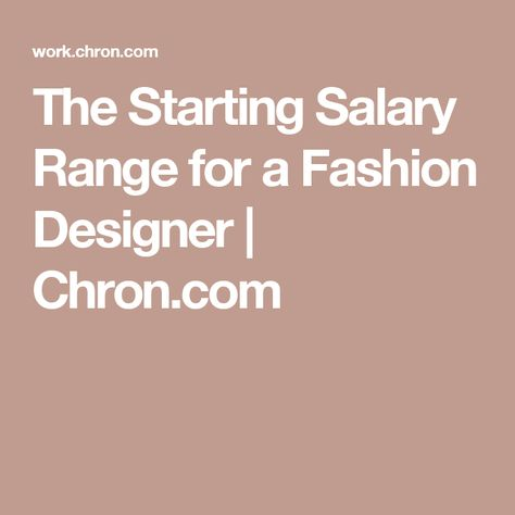 The Starting Salary Range For A Fashion Designer Fashion Design Design Fashion Design Jobs