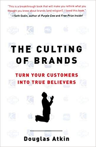 The Culting Of Brands Turn Your Customers Into True Believers Douglas Atkin 9781591840961 Amazon Com Books Good Books Trend Quote Emotionally Unstable