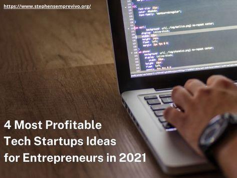 4 Most Profitable Tech Startups Ideas for Entrepreneurs in 2021