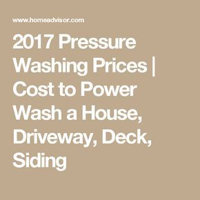 2017 Pressure Washing Prices Cost To Wash A House