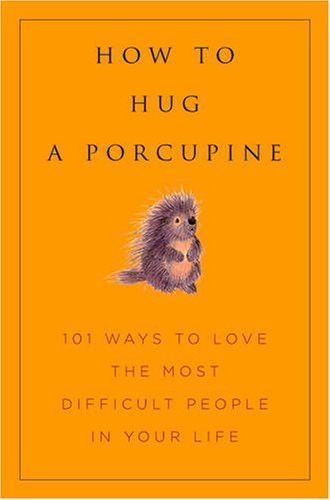 How to Hug a Porcupine: Easy Ways to Love the Difficult People in Your Life - I need to get this book! Book Club Books, Book Nerd, Good Books, Books To Read, My Books, Reading Lists, Book Lists, Reading Nook, Psychology Books