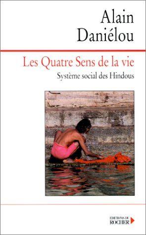 Telecharger Les Quatre Sens De La Vie Systeme Social Des Hindous Pdf Par Alain Danielou Telecharger Votre F Sens De La Vie Telechargement Livre Numerique