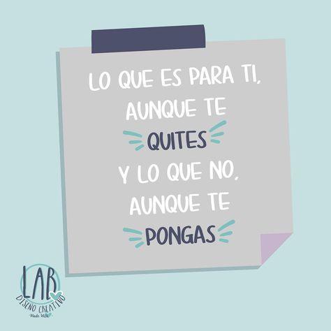 """LAB Diseno Creativo on Instagram: """"Lo que es para ti, aunque te QUITES ♥️ Y lo que no, aunque te PONGAS ♥️ • • • #quotes #quoteoftheday #quotesdaily #bylabdcreativo #lunes…"""""""