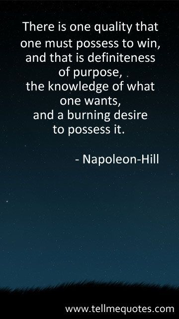 Napoleon Hill Quotes There Is One Quality That One Must Possess To Win And That Is Definiteness Of Purpose T Napoleon Hill Quotes Desire Quotes Wisdom Quotes