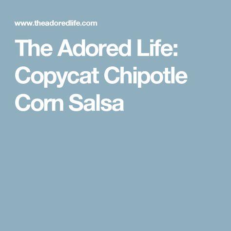 The Adored Life: Copycat Chipotle Corn Salsa