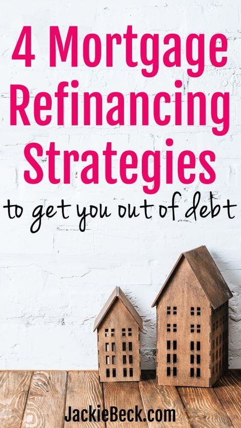 4 Mortgage Refinancing Strategies to Get You Out of Debt